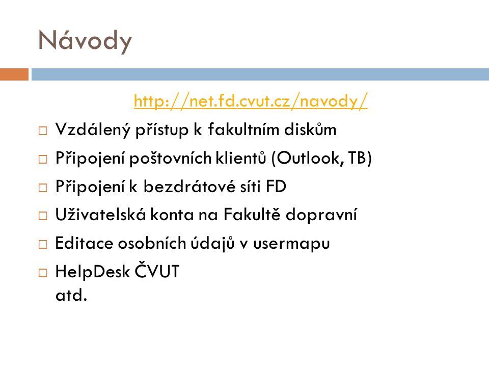 Návody http://net.fd.cvut.cz/navody/  Vzdálený přístup k fakultním diskům  Připojení poštovních klientů (Outlook, TB)  Připojení k bezdrátové síti FD  Uživatelská konta na Fakultě dopravní  Editace osobních údajů v usermapu  HelpDesk ČVUT atd.