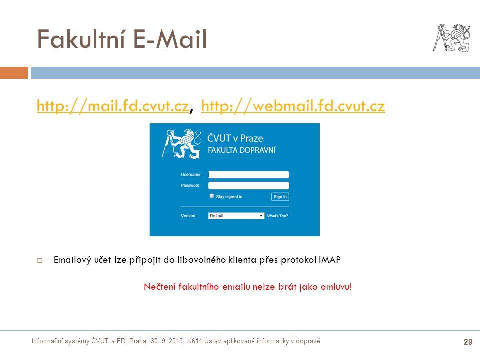 Informační systémy ČVUT a FD, Praha, 30. 9. 2015, K614 Ústav aplikované informatiky v dopravě 29 Fakultní E-Mail http://mail.fd.cvut.czhttp://mail.fd.