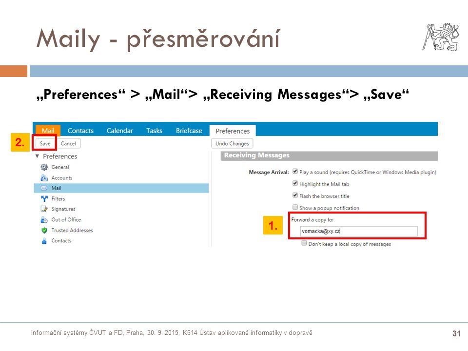 """Informační systémy ČVUT a FD, Praha, 30. 9. 2015, K614 Ústav aplikované informatiky v dopravě 31 Maily - přesměrování """"Preferences"""" > """"Mail""""> """"Receivi"""