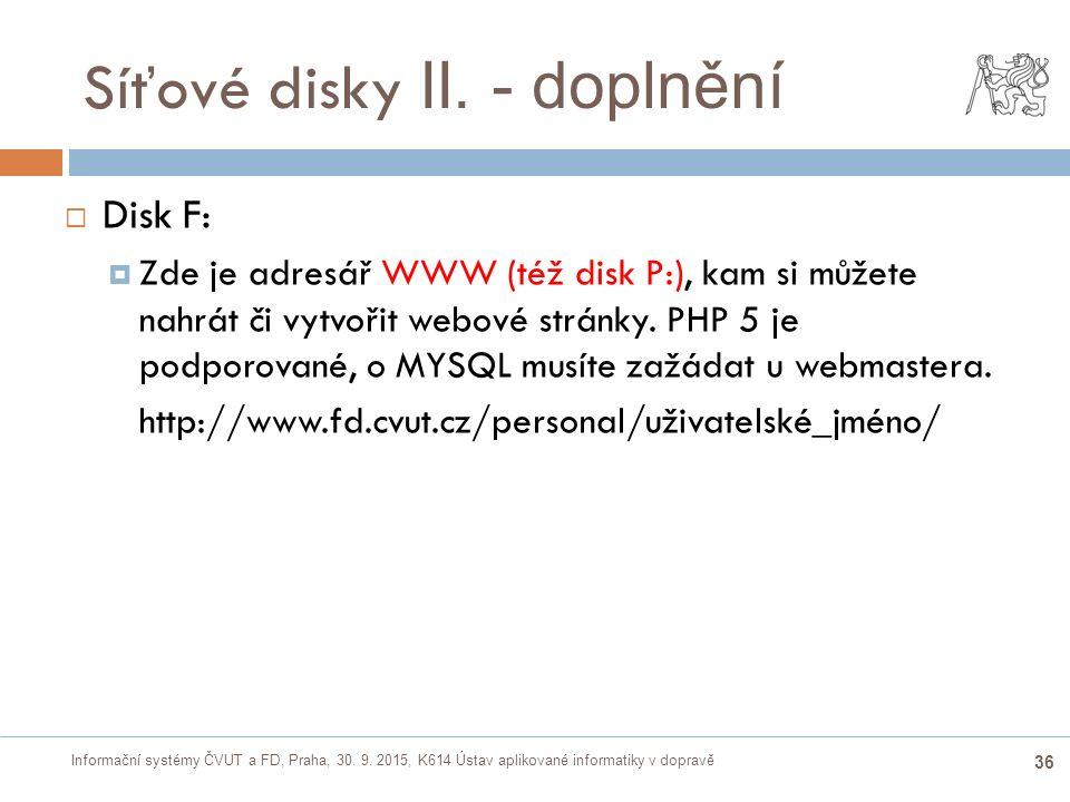 Informační systémy ČVUT a FD, Praha, 30. 9. 2015, K614 Ústav aplikované informatiky v dopravě 36 Síťové disky II. - doplnění  Disk F:  Zde je adresá