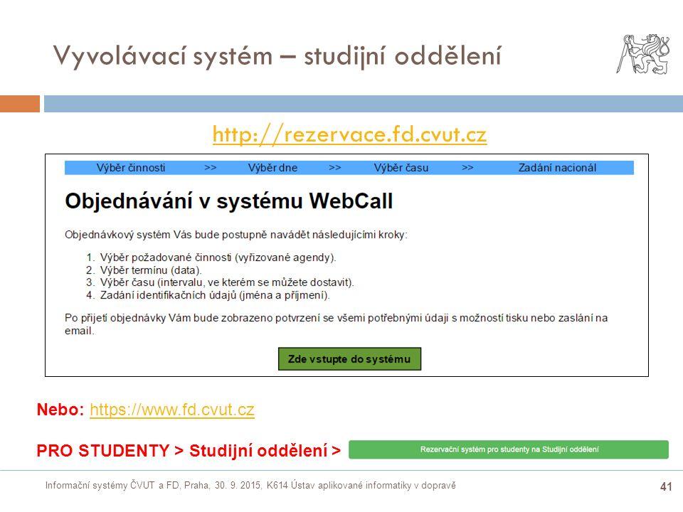 Informační systémy ČVUT a FD, Praha, 30. 9. 2015, K614 Ústav aplikované informatiky v dopravě 41 Vyvolávací systém – studijní oddělení http://rezervac