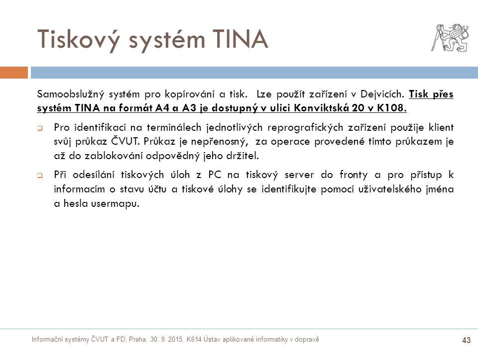 Informační systémy ČVUT a FD, Praha, 30. 9. 2015, K614 Ústav aplikované informatiky v dopravě 43 Tiskový systém TINA Samoobslužný systém pro kopírován