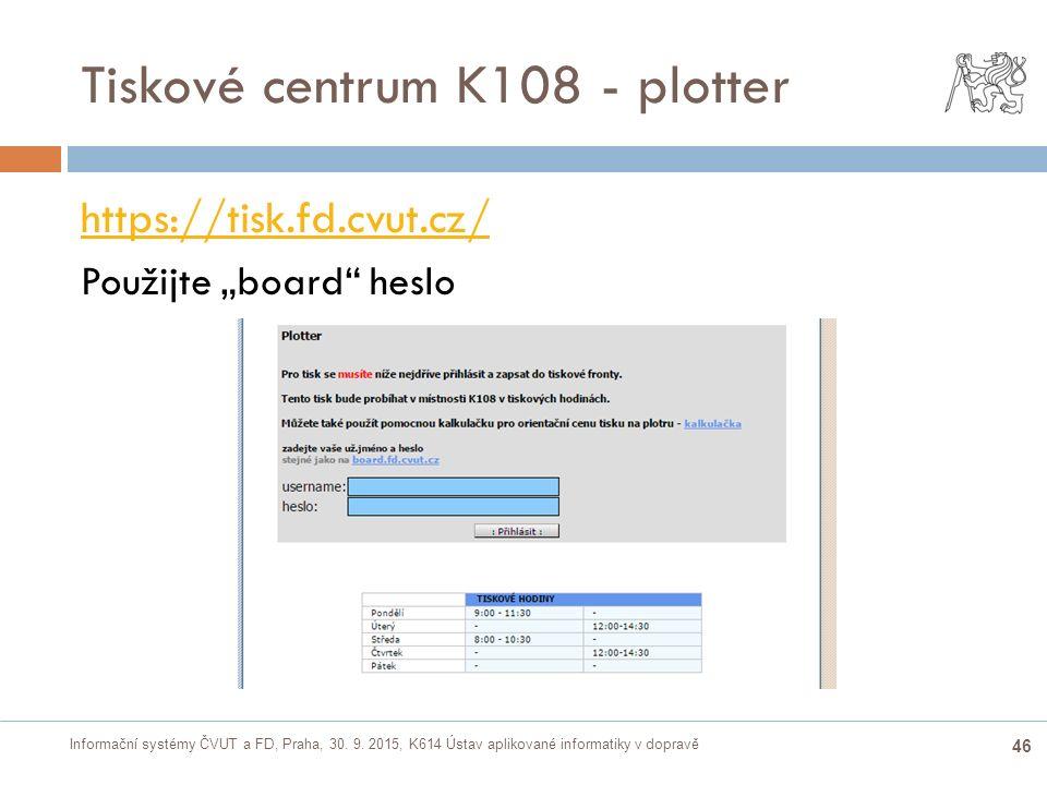 Informační systémy ČVUT a FD, Praha, 30. 9. 2015, K614 Ústav aplikované informatiky v dopravě 46 Tiskové centrum K108 - plotter https://tisk.fd.cvut.c