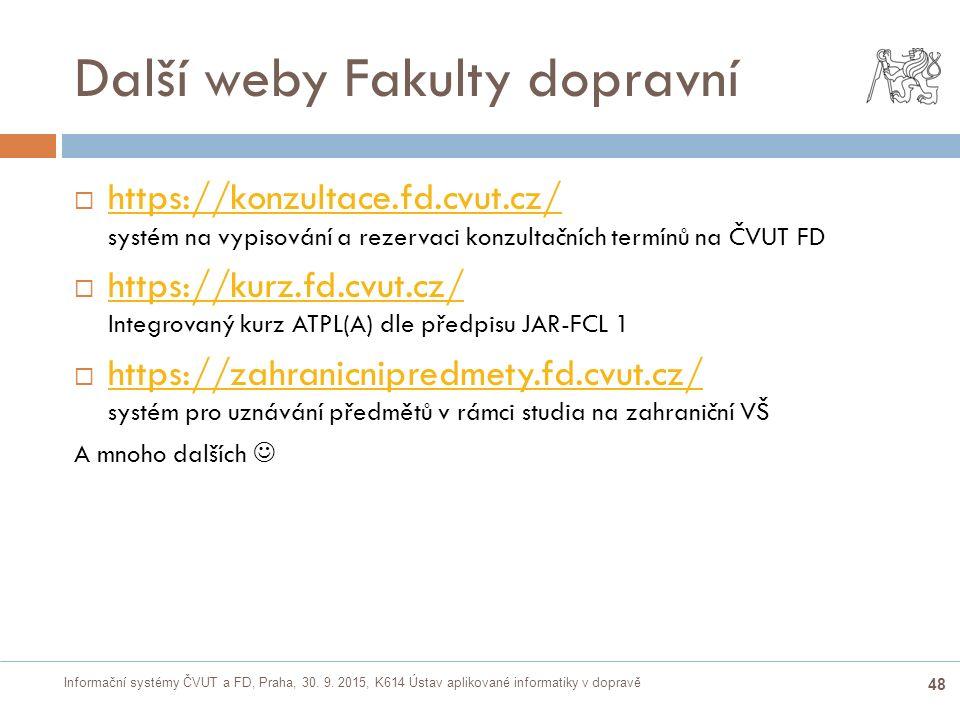 Informační systémy ČVUT a FD, Praha, 30. 9. 2015, K614 Ústav aplikované informatiky v dopravě 48 Další weby Fakulty dopravní  https://konzultace.fd.c
