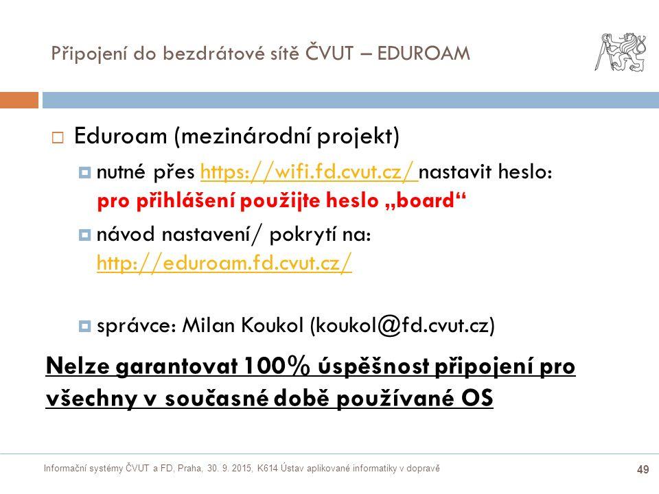 Informační systémy ČVUT a FD, Praha, 30. 9. 2015, K614 Ústav aplikované informatiky v dopravě 49 Připojení do bezdrátové sítě ČVUT – EDUROAM  Eduroam