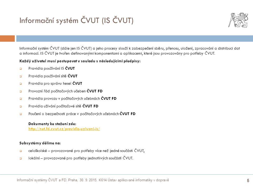 Informační systémy ČVUT a FD, Praha, 30. 9. 2015, K614 Ústav aplikované informatiky v dopravě 5 Informační systém ČVUT (IS ČVUT) Informační systém ČVU