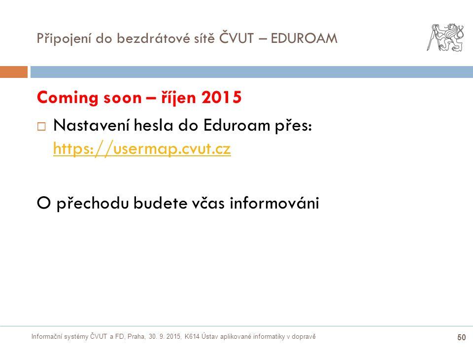 Informační systémy ČVUT a FD, Praha, 30. 9. 2015, K614 Ústav aplikované informatiky v dopravě 50 Připojení do bezdrátové sítě ČVUT – EDUROAM Coming so