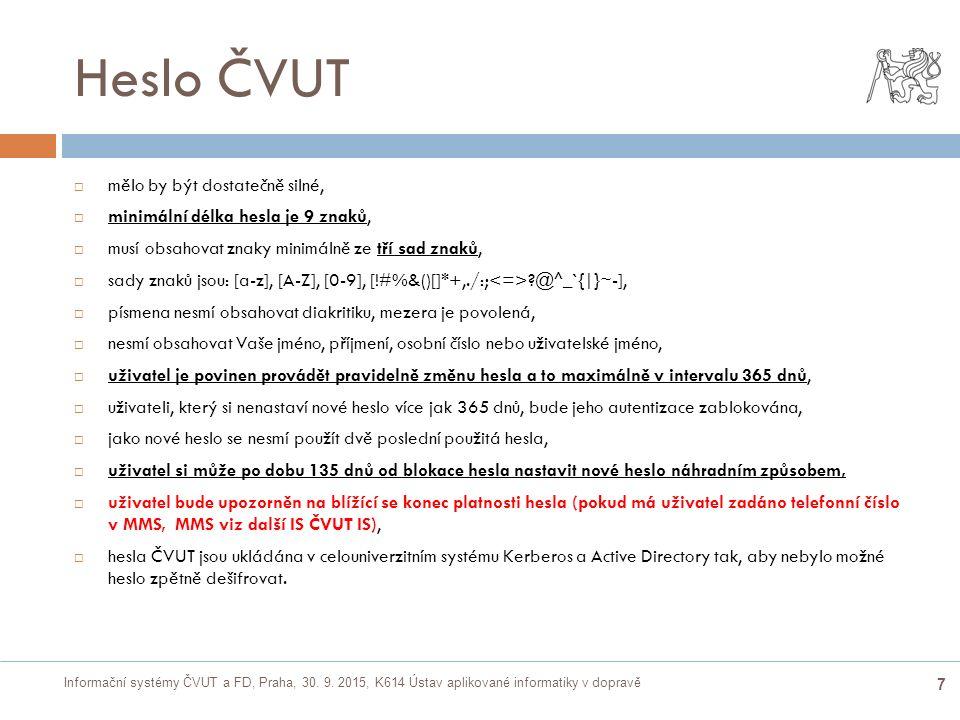 Informační systémy ČVUT a FD, Praha, 30. 9. 2015, K614 Ústav aplikované informatiky v dopravě 7 Heslo ČVUT  mělo by být dostatečně silné,  minimální