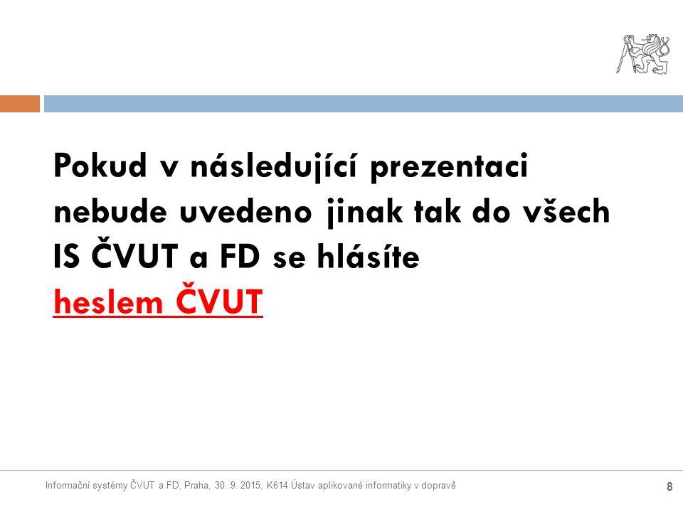 Informační systémy ČVUT a FD, Praha, 30. 9. 2015, K614 Ústav aplikované informatiky v dopravě 8 Pokud v následující prezentaci nebude uvedeno jinak ta