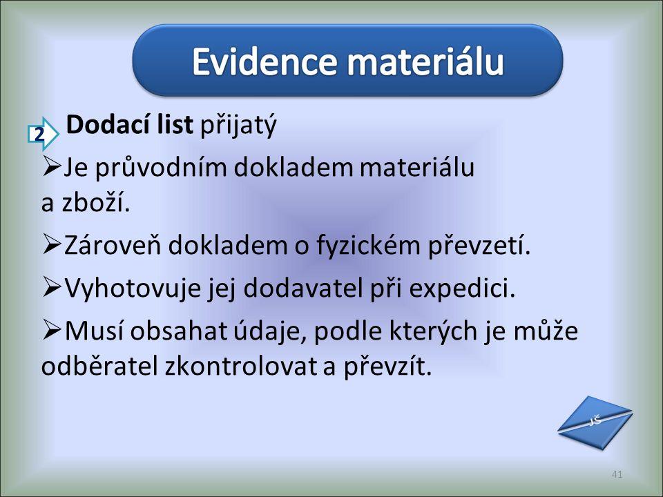 Dodací list přijatý  Je průvodním dokladem materiálu a zboží.