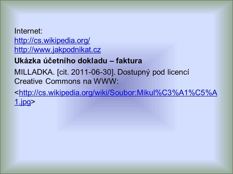 Internet: http://cs.wikipedia.org/ http://www.jakpodnikat.cz http://cs.wikipedia.org/ http://www.jakpodnikat.cz Ukázka účetního dokladu – faktura MILLADKA.