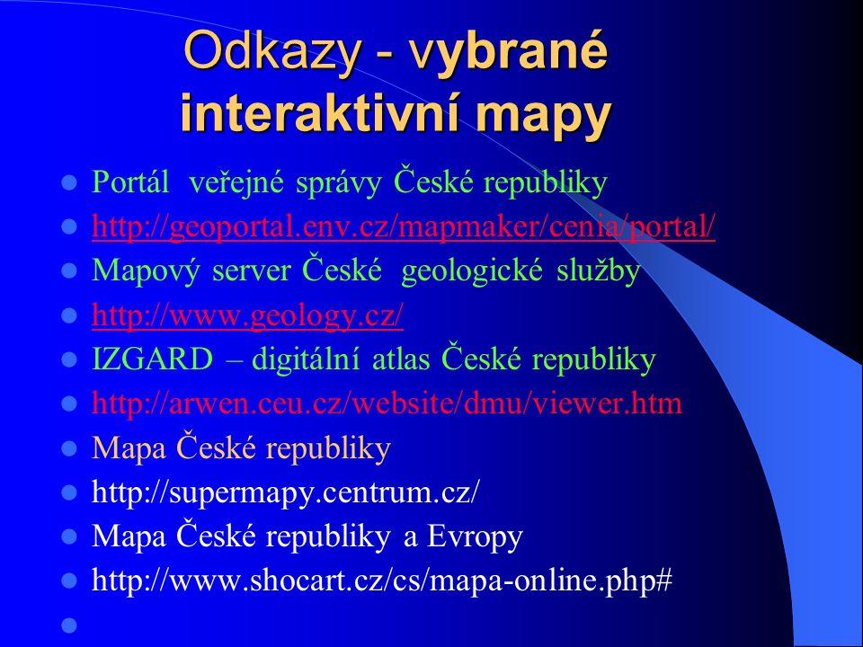Odkazy - vybrané interaktivní mapy Portál veřejné správy České republiky http://geoportal.env.cz/mapmaker/cenia/portal/ Mapový server České geologické služby http://www.geology.cz/ IZGARD – digitální atlas České republiky http://arwen.ceu.cz/website/dmu/viewer.htm Mapa České republiky http://supermapy.centrum.cz/ Mapa České republiky a Evropy http://www.shocart.cz/cs/mapa-online.php#