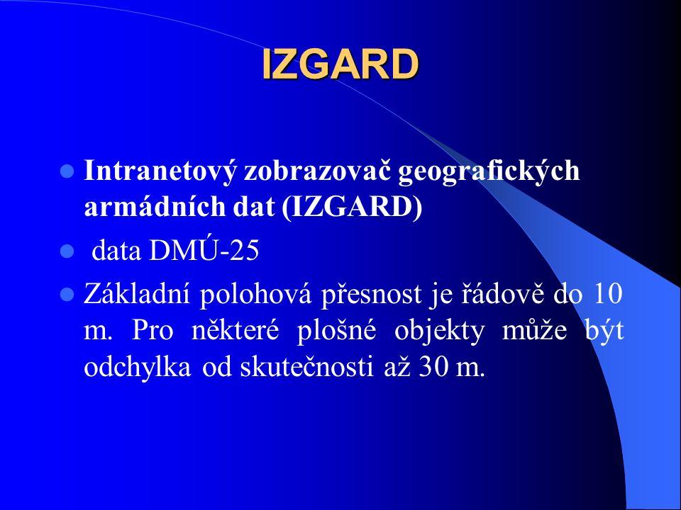 IZGARD Intranetový zobrazovač geografických armádních dat (IZGARD) data DMÚ-25 Základní polohová přesnost je řádově do 10 m. Pro některé plošné objekt