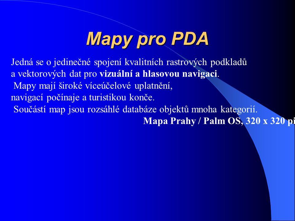 Mapy pro PDA Jedná se o jedinečné spojení kvalitních rastrových podkladů a vektorových dat pro vizuální a hlasovou navigaci. Mapy mají široké víceúčel