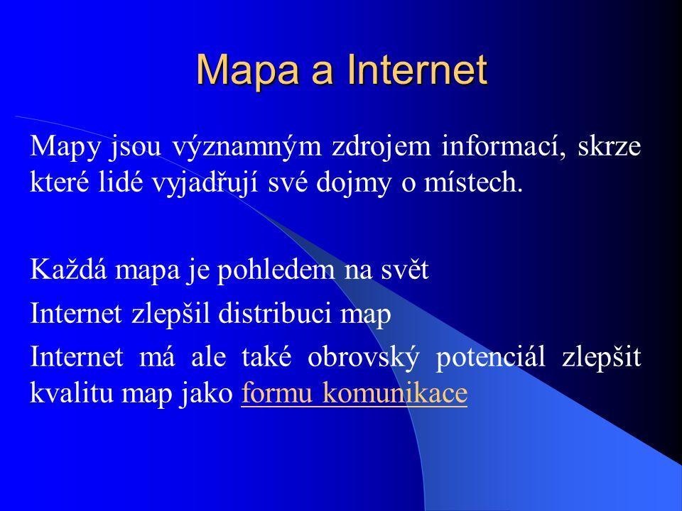 Mapa a Internet Mapy jsou významným zdrojem informací, skrze které lidé vyjadřují své dojmy o místech. Každá mapa je pohledem na svět Internet zlepšil