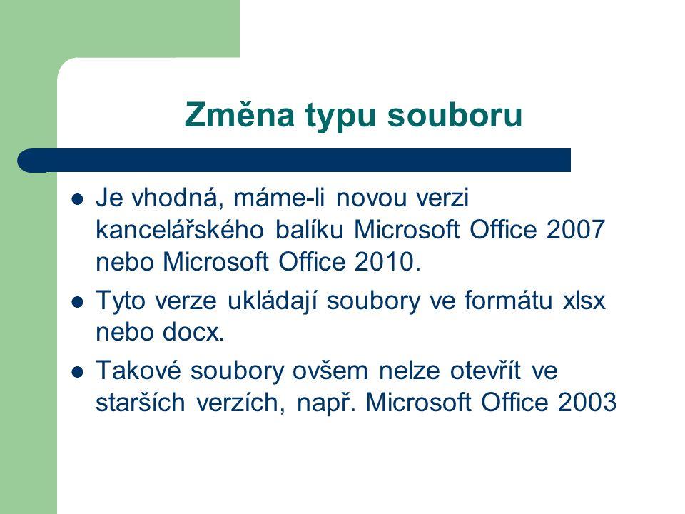 Změna typu souboru Je vhodná, máme-li novou verzi kancelářského balíku Microsoft Office 2007 nebo Microsoft Office 2010.