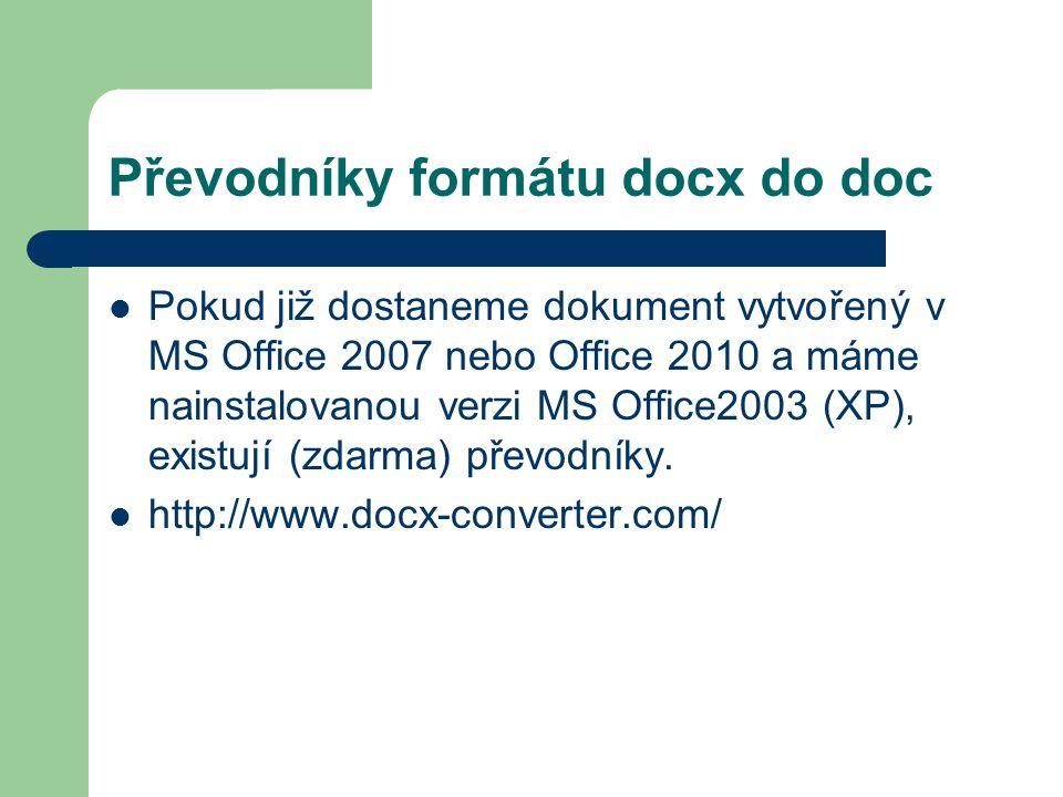 Převodníky formátu docx do doc Pokud již dostaneme dokument vytvořený v MS Office 2007 nebo Office 2010 a máme nainstalovanou verzi MS Office2003 (XP), existují (zdarma) převodníky.