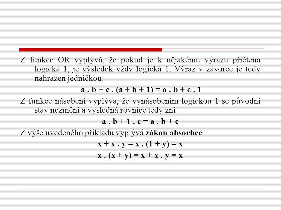 Z funkce OR vyplývá, že pokud je k nějakému výrazu přičtena logická 1, je výsledek vždy logická 1. Výraz v závorce je tedy nahrazen jedničkou. a. b +