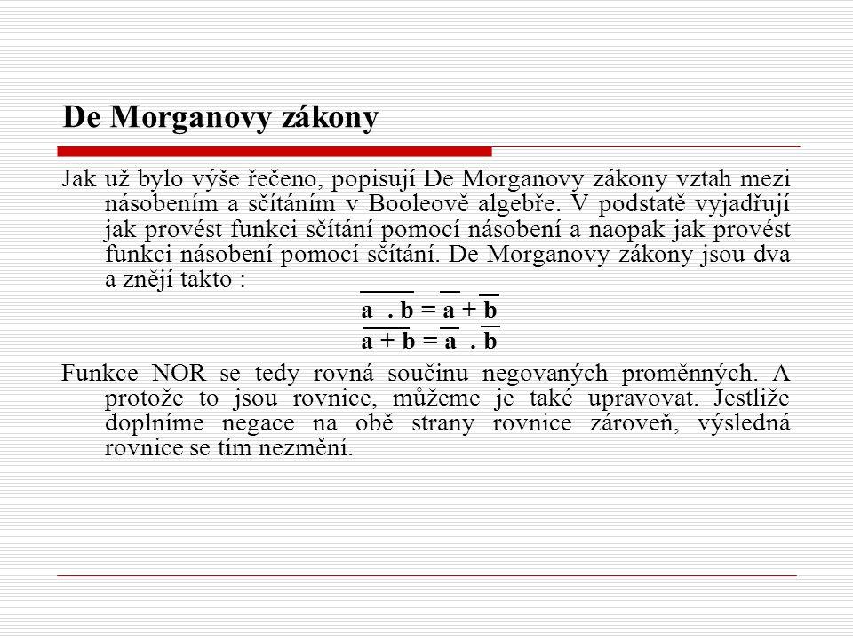 De Morganovy zákony Jak už bylo výše řečeno, popisují De Morganovy zákony vztah mezi násobením a sčítáním v Booleově algebře. V podstatě vyjadřují jak