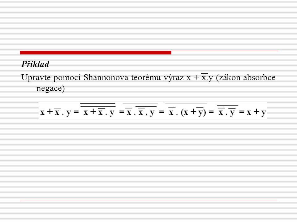 Příklad Upravte pomocí Shannonova teorému výraz x + x.y (zákon absorbce negace)