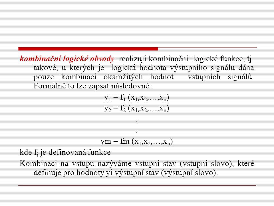 kombinační logické obvody realizují kombinační logické funkce, tj. takové, u kterých je logická hodnota výstupního signálu dána pouze kombinací okamži