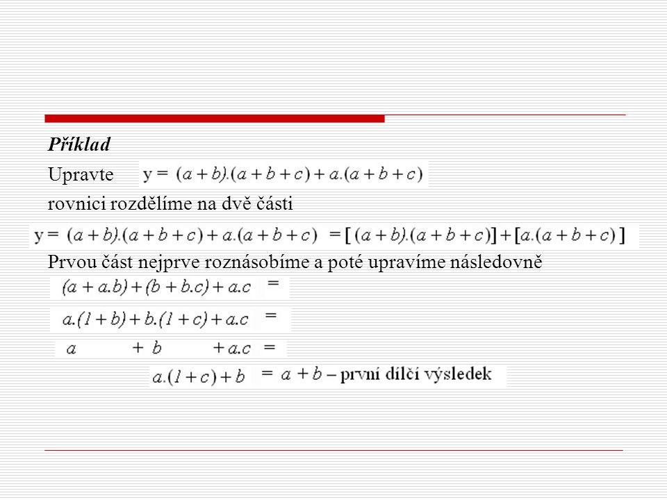 Příklad Upravte rovnici rozdělíme na dvě části Prvou část nejprve roznásobíme a poté upravíme následovně