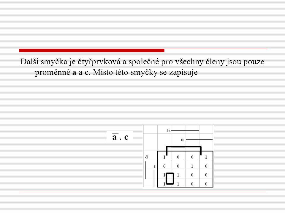 Další smyčka je čtyřprvková a společné pro všechny členy jsou pouze proměnné a a c. Místo této smyčky se zapisuje
