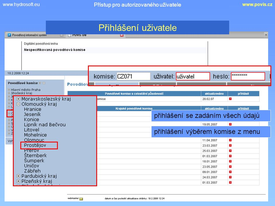 www.hydrosoft.euwww.povis.cz Přístup pro autorizovaného uživatele přihlášení se zadáním všech údajů přihlášení výběrem komise z menu Přihlášení uživat