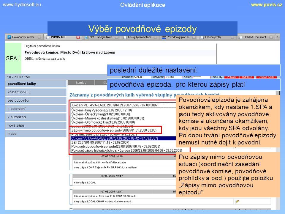 www.hydrosoft.euwww.povis.cz Ovládání aplikace poslední důležité nastavení: povodňová epizoda, pro kterou zápisy platí SPA1 Výběr povodňové epizody Povodňová epizoda je zahájena okamžikem, kdy nastane 1.SPA a jsou tedy aktivovány povodňové komise a ukončena okamžikem, kdy jsou všechny SPA odvolány.