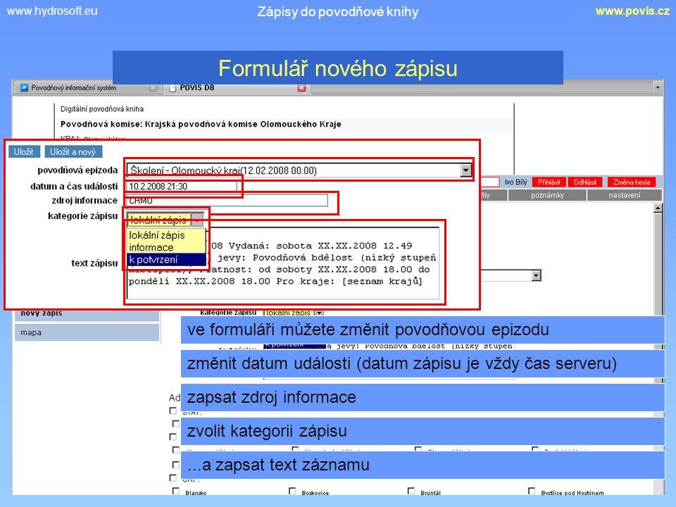 www.hydrosoft.euwww.povis.cz Zápisy do povodňové knihy ve formuláři můžete změnit povodňovou epizodu Formulář nového zápisu změnit datum události (datum zápisu je vždy čas serveru) zapsat zdroj informace zvolit kategorii zápisu...a zapsat text záznamu