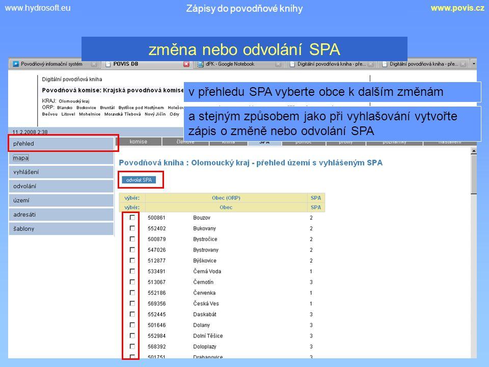 www.hydrosoft.euwww.povis.cz Zápisy do povodňové knihy v přehledu SPA vyberte obce k dalším změnám změna nebo odvolání SPA a stejným způsobem jako při vyhlašování vytvořte zápis o změně nebo odvolání SPA