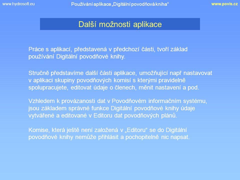 www.hydrosoft.euwww.povis.cz Práce s aplikací, představená v předchozí části, tvoří základ používání Digitální povodňové knihy. Další možnosti aplikac