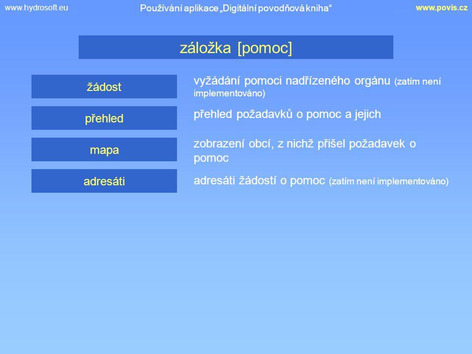 """www.hydrosoft.euwww.povis.cz vyžádání pomoci nadřízeného orgánu (zatím není implementováno) záložka [pomoc] Používání aplikace """"Digitální povodňová kn"""