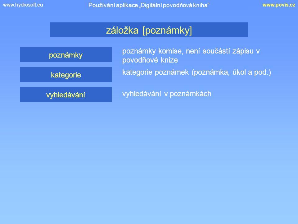 """www.hydrosoft.euwww.povis.cz poznámky komise, není součástí zápisu v povodňové knize záložka [poznámky] Používání aplikace """"Digitální povodňová kniha poznámky kategorie vyhledávání kategorie poznámek (poznámka, úkol a pod.) vyhledávání v poznámkách"""
