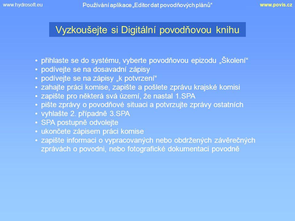 """www.hydrosoft.euwww.povis.cz Vyzkoušejte si Digitální povodňovou knihu Používání aplikace """"Editor dat povodňových plánů"""" přihlaste se do systému, vybe"""