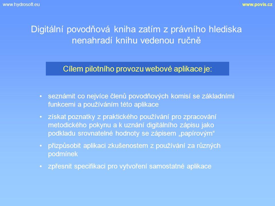 """www.hydrosoft.euwww.povis.cz seznámit co nejvíce členů povodňových komisí se základními funkcemi a používáním této aplikace získat poznatky z praktického používání pro zpracování metodického pokynu a k uznání digitálního zápisu jako podkladu srovnatelné hodnoty se zápisem """"papírovým přizpůsobit aplikaci zkušenostem z používání za různých podmínek zpřesnit specifikaci pro vytvoření samostatné aplikace Digitální povodňová kniha zatím z právního hlediska nenahradí knihu vedenou ručně Cílem pilotního provozu webové aplikace je:"""