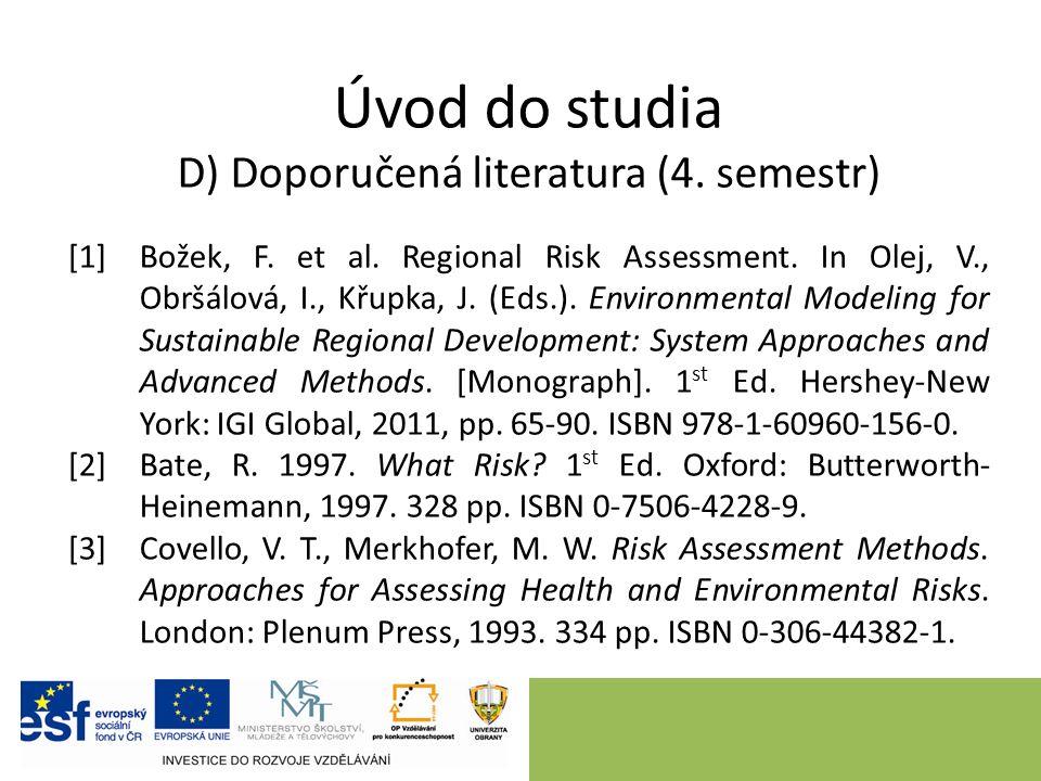 Úvod do studia D) Doporučená literatura (4. semestr) [1]Božek, F. et al. Regional Risk Assessment. In Olej, V., Obršálová, I., Křupka, J. (Eds.). Envi