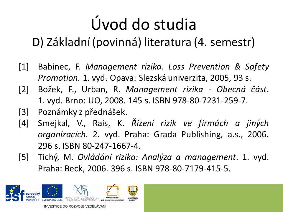 Úvod do studia D) Základní (povinná) literatura (4. semestr) [1]Babinec, F. Management rizika. Loss Prevention & Safety Promotion. 1. vyd. Opava: Slez