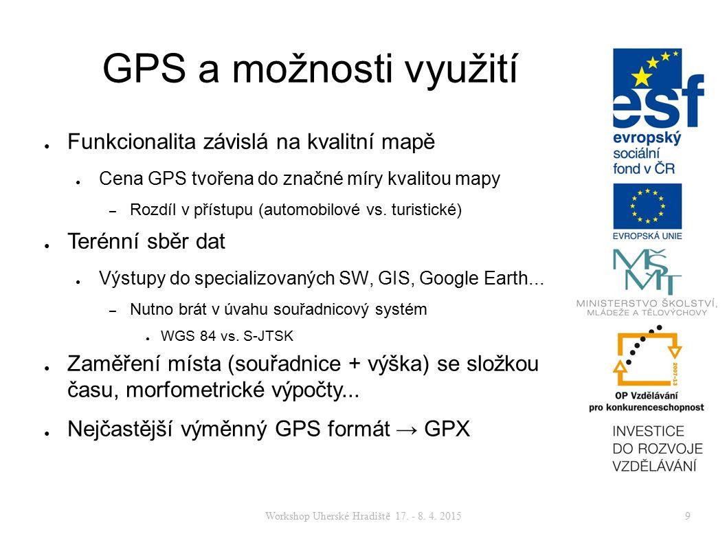 Workshop Uherské Hradiště 17. - 8. 4. 20159 GPS a možnosti využití ● Funkcionalita závislá na kvalitní mapě ● Cena GPS tvořena do značné míry kvalitou
