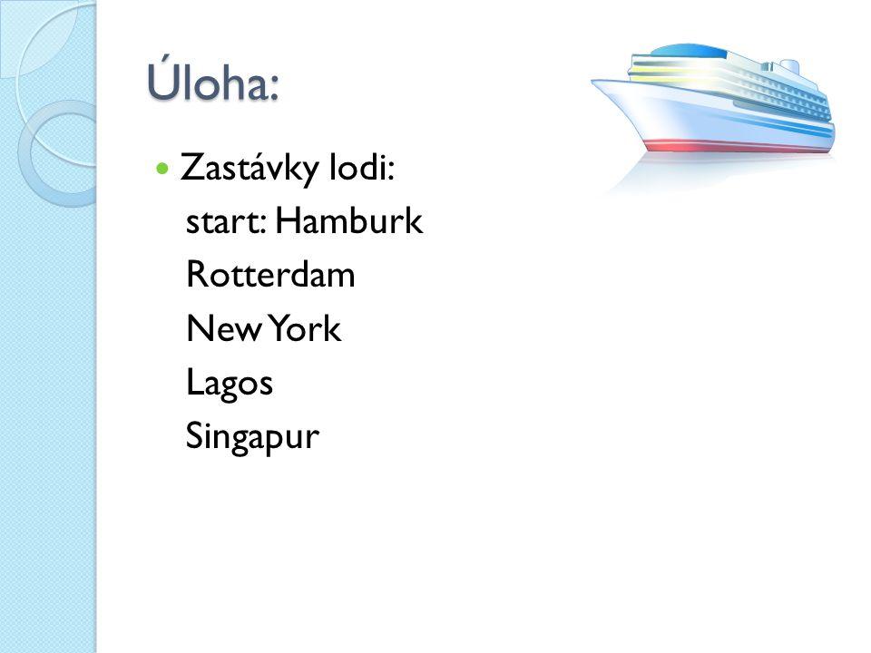 Úloha: Zastávky lodi: start: Hamburk Rotterdam New York Lagos Singapur