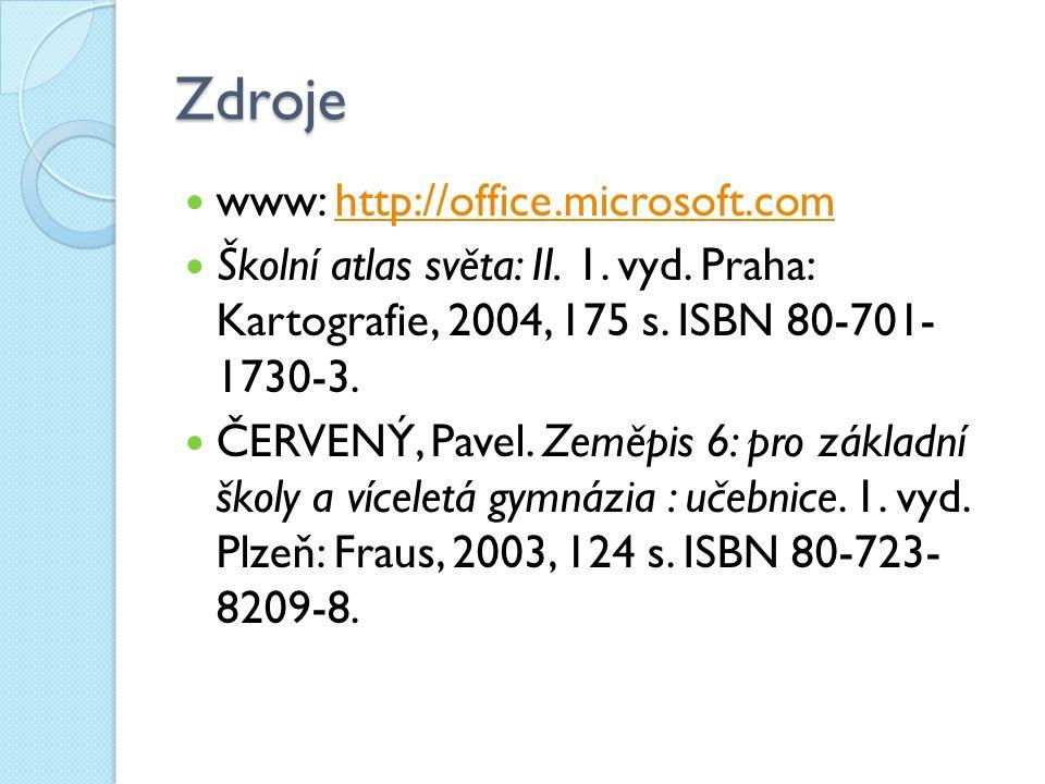Zdroje www: http://office.microsoft.comhttp://office.microsoft.com Školní atlas světa: II.