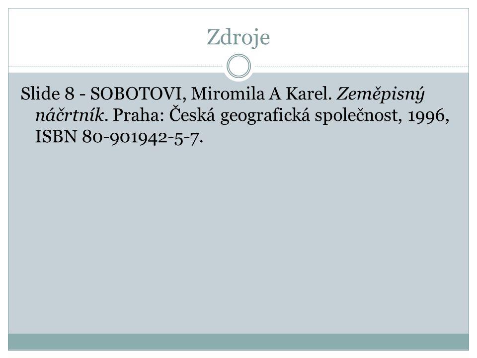 Zdroje Slide 8 - SOBOTOVI, Miromila A Karel. Zeměpisný náčrtník.