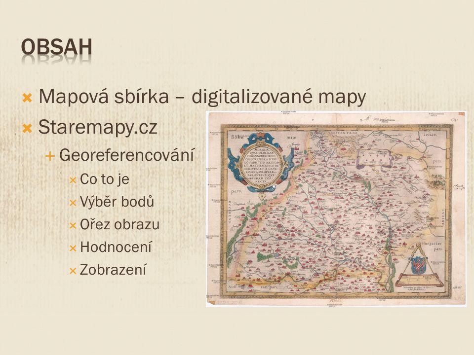  Mapová sbírka – digitalizované mapy  Staremapy.cz  Georeferencování  Co to je  Výběr bodů  Ořez obrazu  Hodnocení  Zobrazení