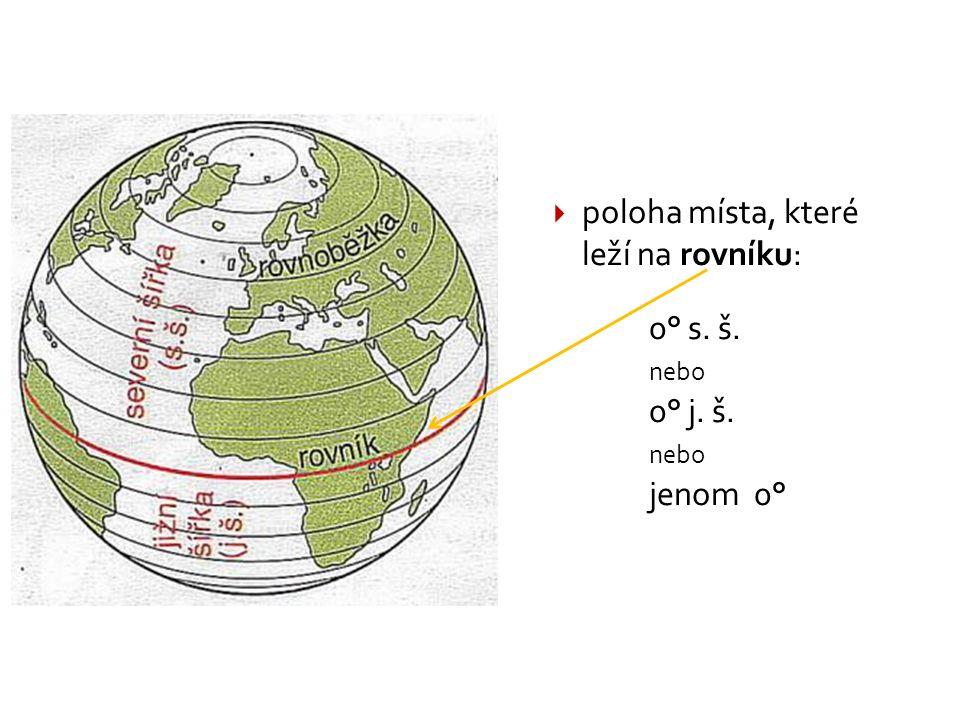  poloha místa, které leží na rovníku: 0° s. š. nebo 0° j. š. nebo jenom 0°