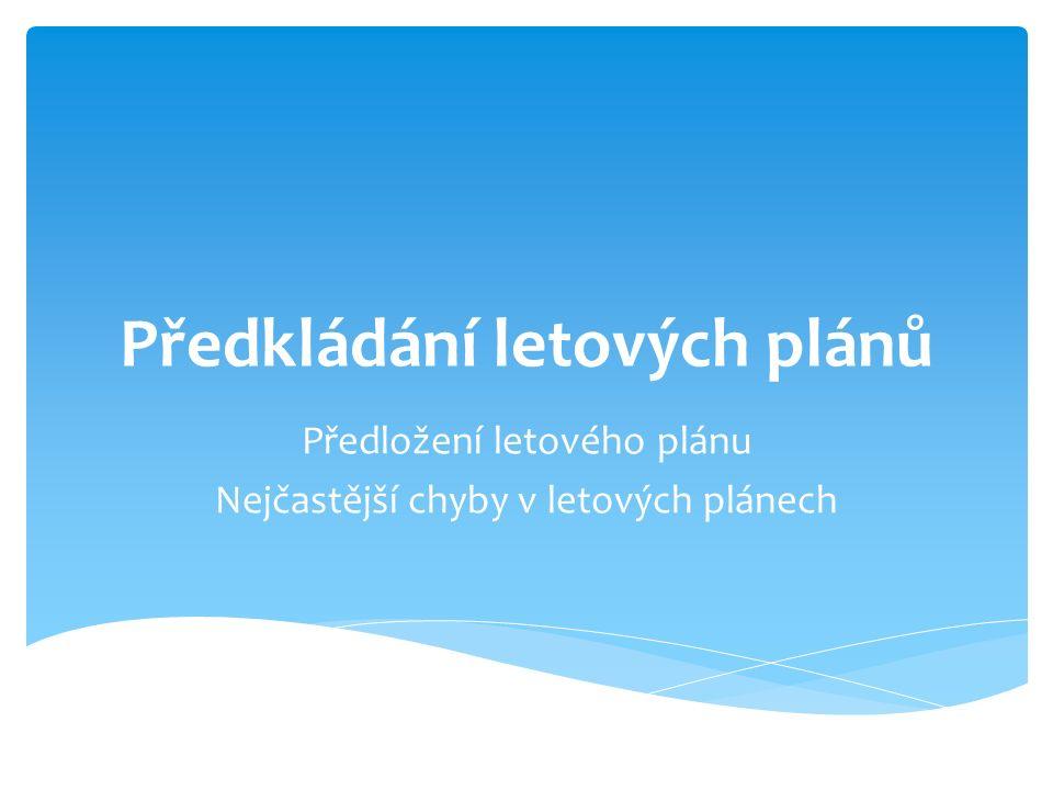 Předkládání letových plánů Předložení letového plánu Nejčastější chyby v letových plánech