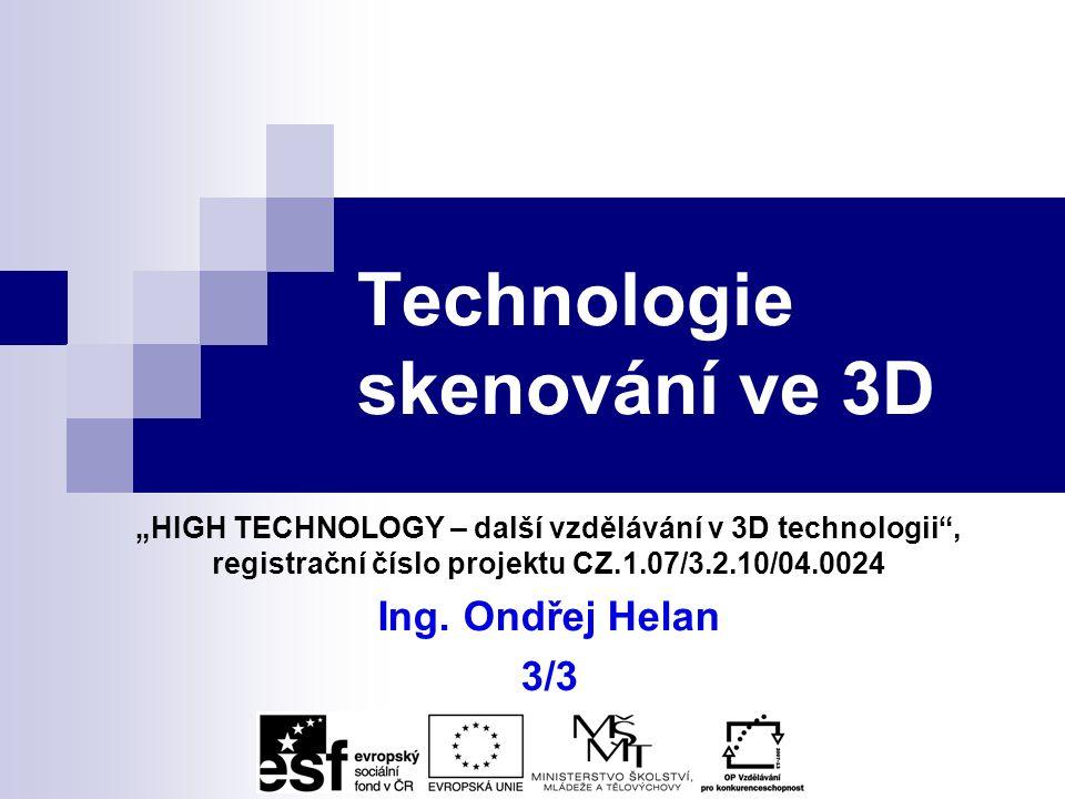 """Technologie skenování ve 3D """"HIGH TECHNOLOGY – další vzdělávání v 3D technologii , registrační číslo projektu CZ.1.07/3.2.10/04.0024 Ing."""