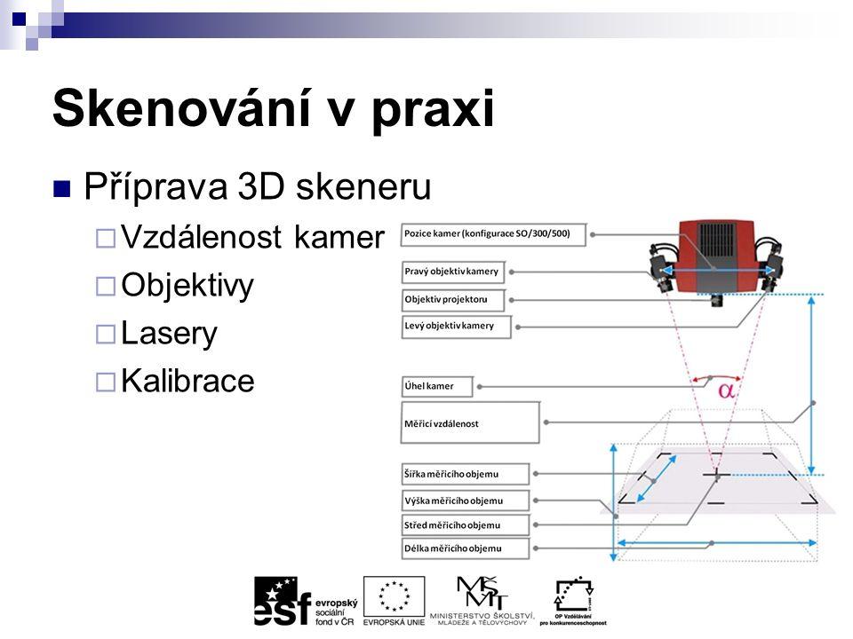 Skenování v praxi Příprava 3D skeneru  Vzdálenost kamer  Objektivy  Lasery  Kalibrace