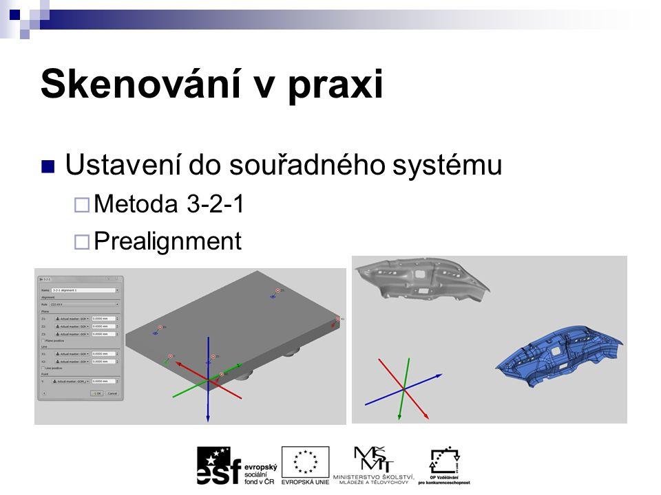 Skenování v praxi Ustavení do souřadného systému  Metoda 3-2-1  Prealignment