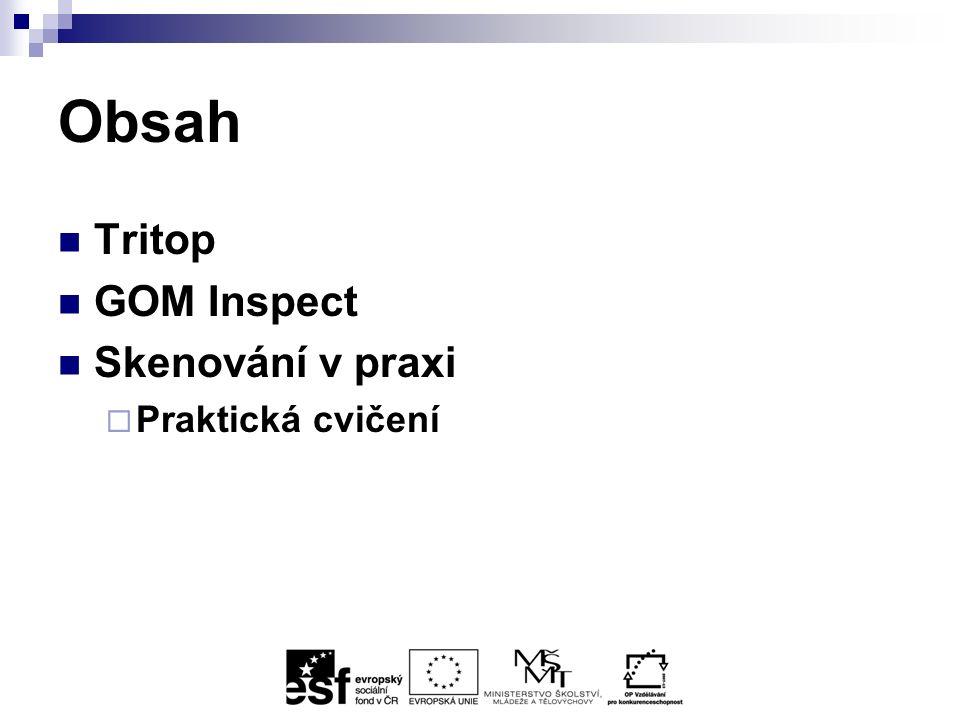Obsah Tritop GOM Inspect Skenování v praxi  Praktická cvičení