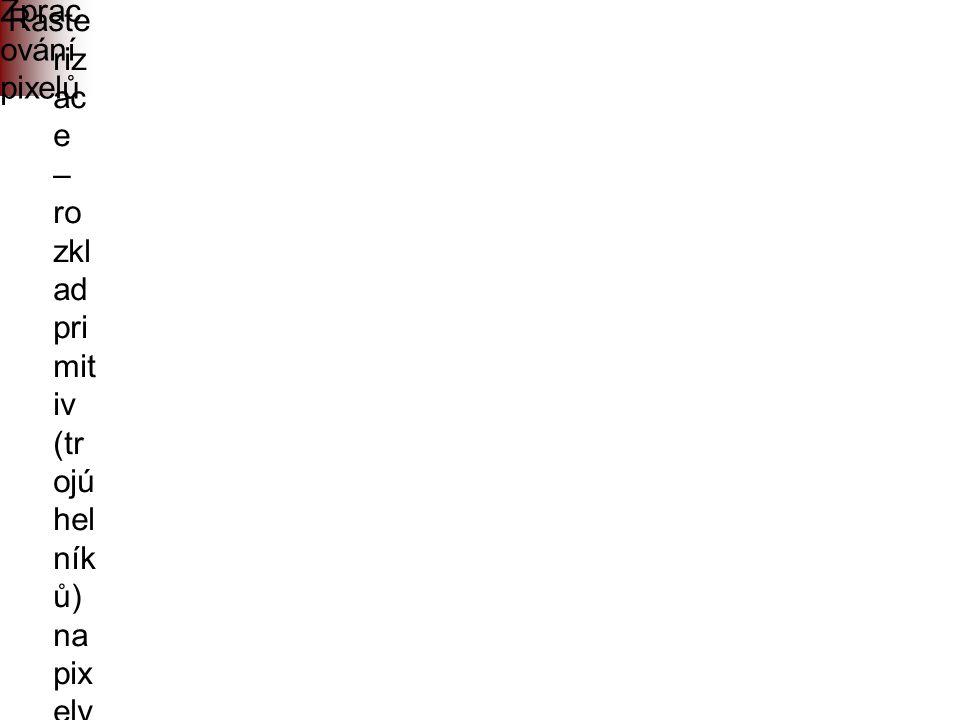 """Zprac ování pixelů Raste riz ac e – ro zkl ad pri mit iv (tr ojú hel ník ů) na pix ely a l g o r i t m u s ř á d k o v é h o r o z k l a d u ( """" s c a"""